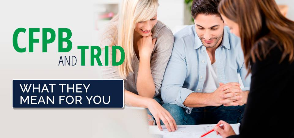 CFPB & TRID - What They Mean For You